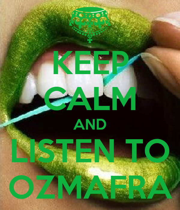 KEEP CALM AND LISTEN TO OZMAFRA