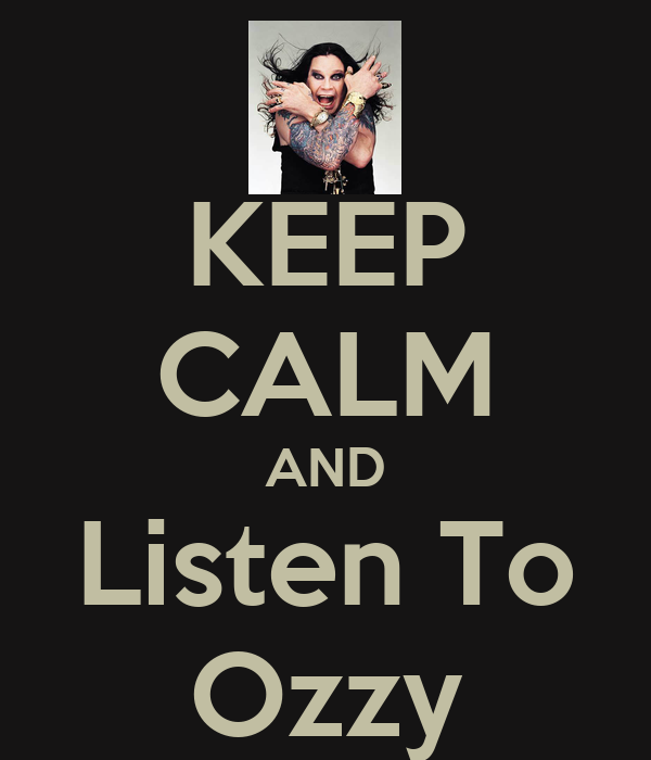 KEEP CALM AND Listen To Ozzy