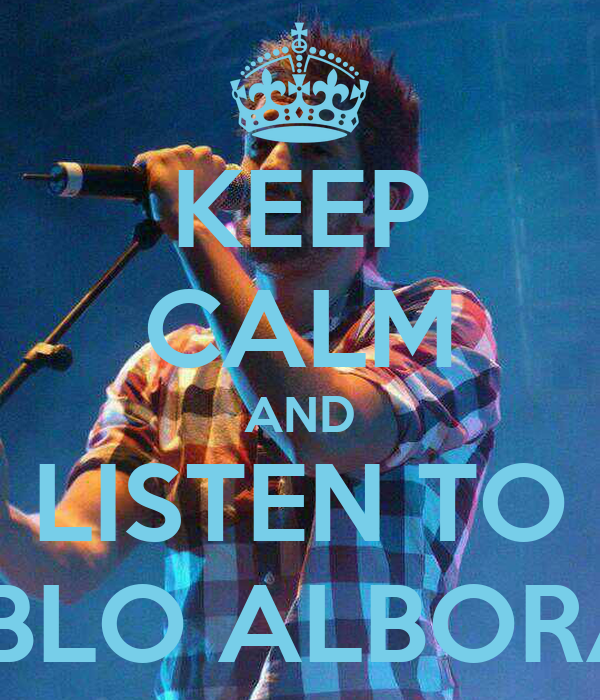 KEEP CALM AND LISTEN TO PABLO ALBORÁN