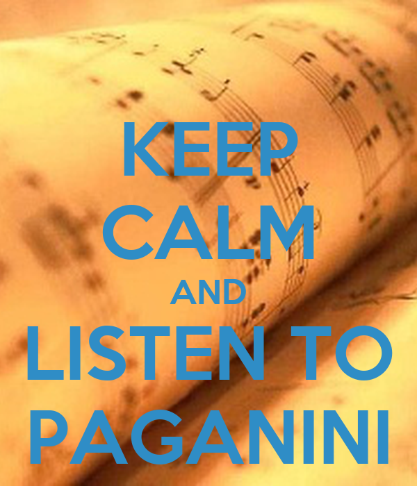 KEEP CALM AND LISTEN TO PAGANINI