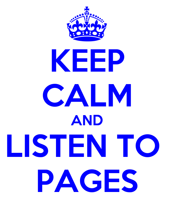 KEEP CALM AND LISTEN TO  PAGES