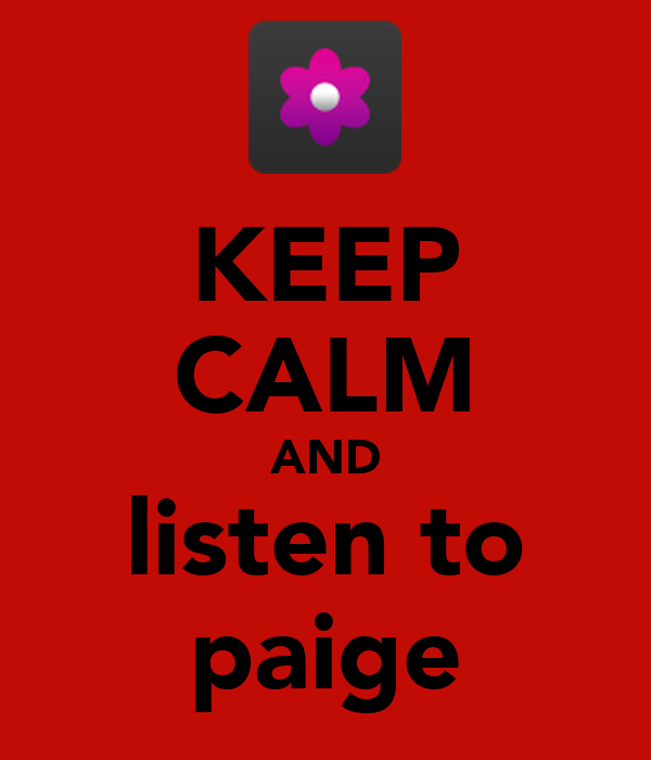 KEEP CALM AND listen to paige