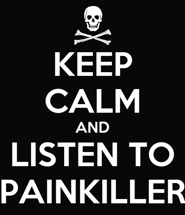 KEEP CALM AND LISTEN TO PAINKILLER