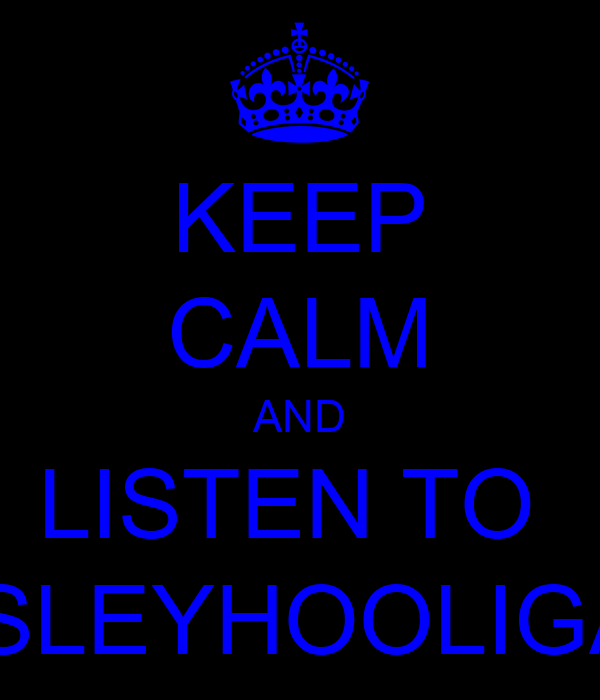 KEEP CALM AND LISTEN TO  PAISLEYHOOLIGANS