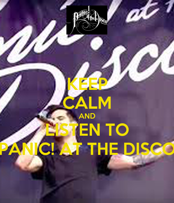 KEEP CALM AND LISTEN TO PANIC! AT THE DISCO