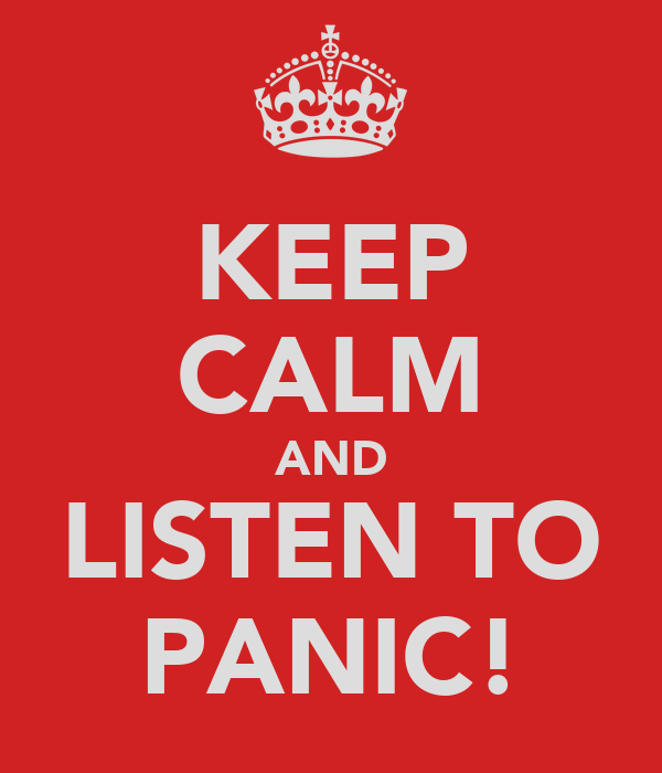 KEEP CALM AND LISTEN TO PANIC!