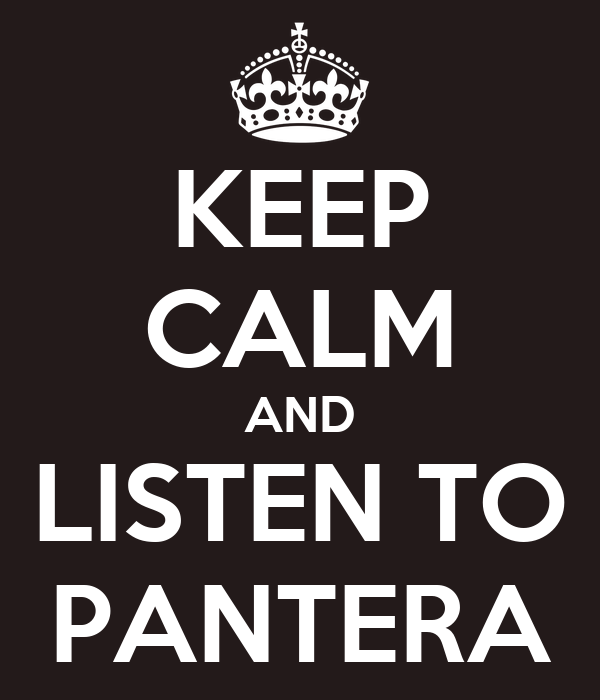 KEEP CALM AND LISTEN TO PANTERA