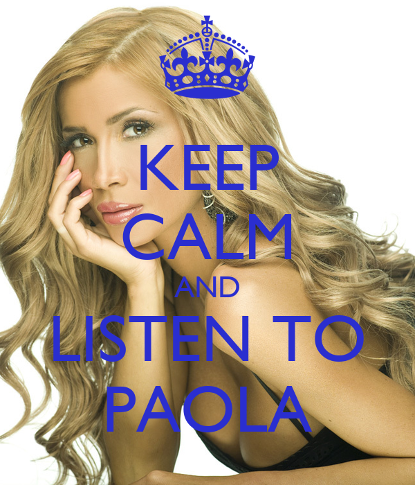 KEEP CALM AND LISTEN TO PAOLA