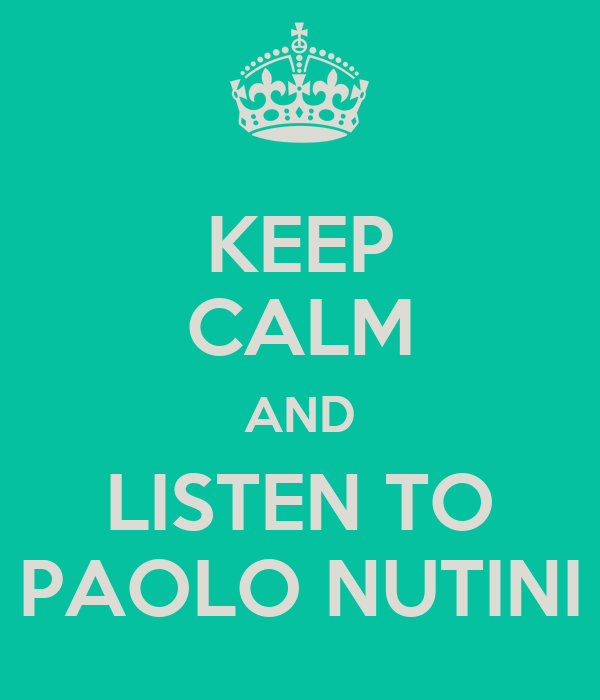 KEEP CALM AND LISTEN TO PAOLO NUTINI