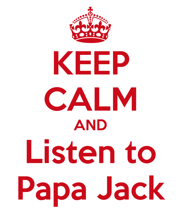 KEEP CALM AND Listen to Papa Jack