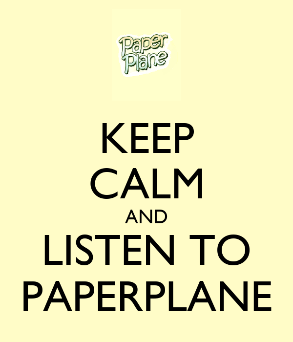 KEEP CALM AND LISTEN TO PAPERPLANE