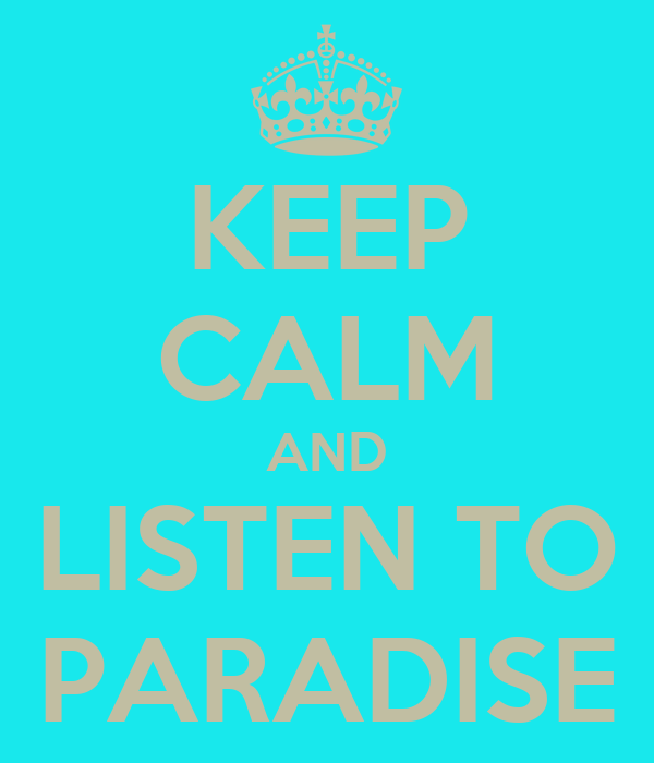 KEEP CALM AND LISTEN TO PARADISE
