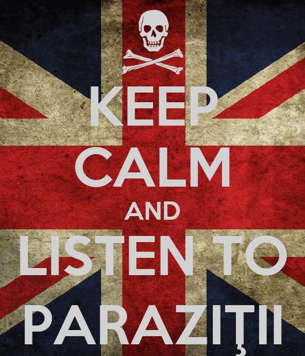 KEEP CALM AND LISTEN TO PARAZIŢII
