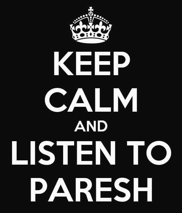 KEEP CALM AND LISTEN TO PARESH