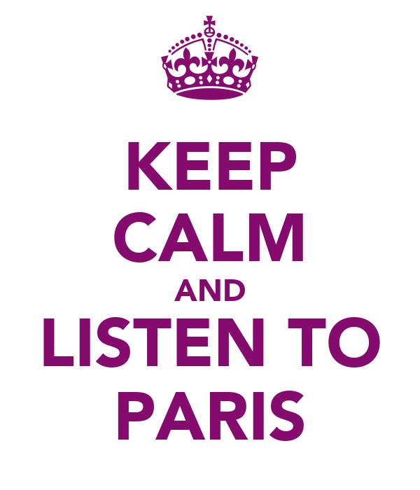 KEEP CALM AND LISTEN TO PARIS