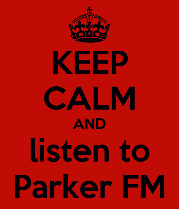 KEEP CALM AND listen to Parker FM
