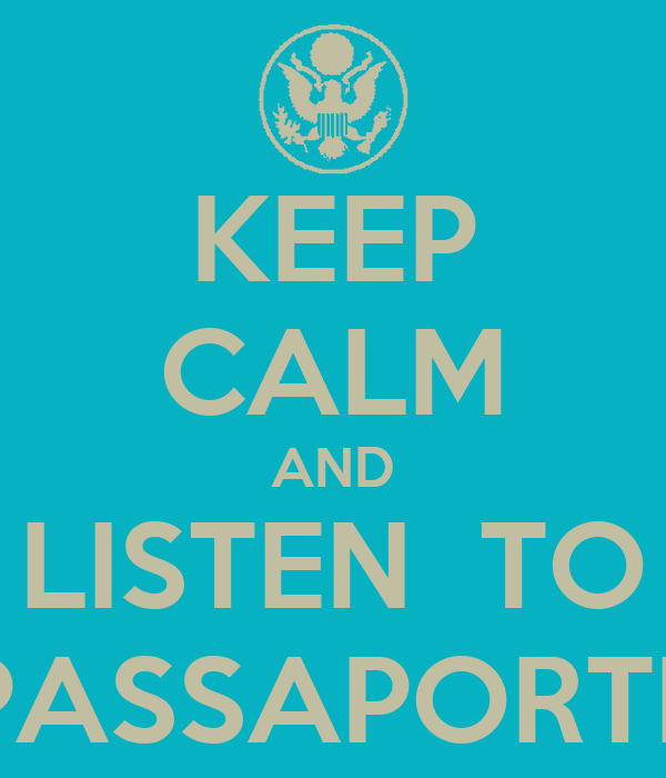KEEP CALM AND LISTEN  TO PASSAPORTE