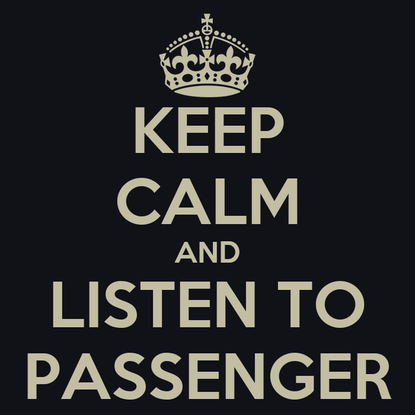 KEEP CALM AND LISTEN TO PASSENGER