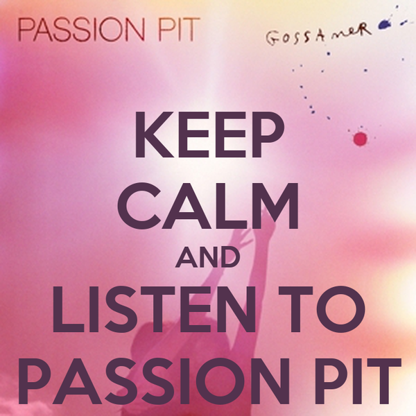 KEEP CALM AND LISTEN TO PASSION PIT