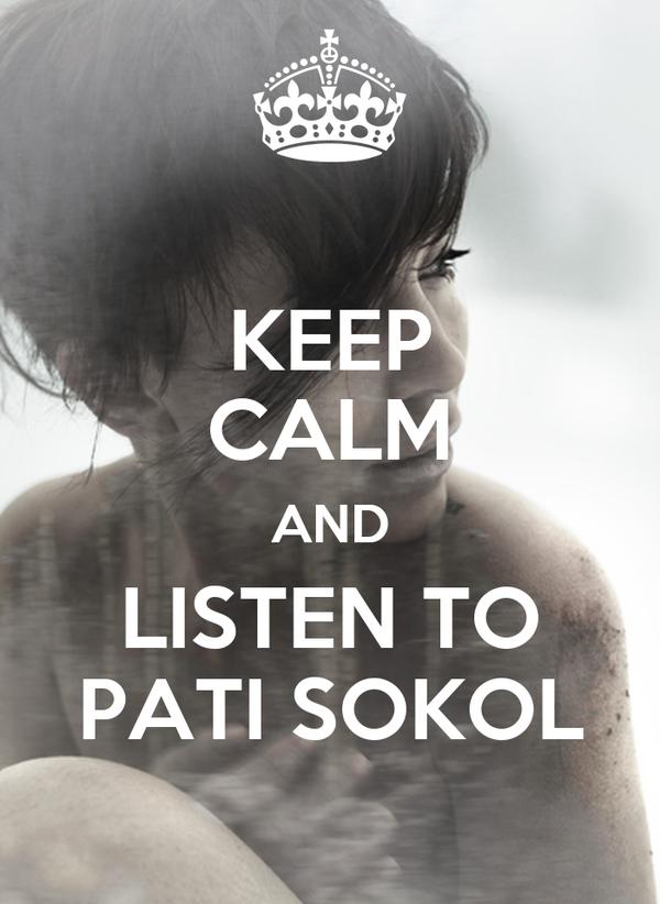 KEEP CALM AND LISTEN TO PATI SOKOL