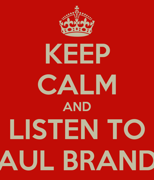 KEEP CALM AND LISTEN TO PAUL BRANDT