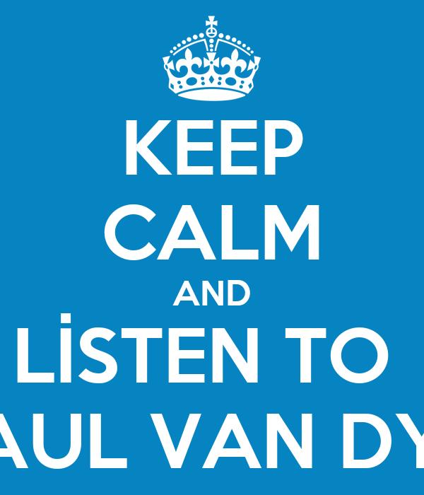 KEEP CALM AND LİSTEN TO  PAUL VAN DYK