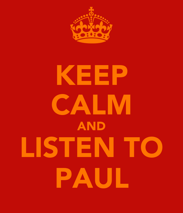KEEP CALM AND LISTEN TO PAUL