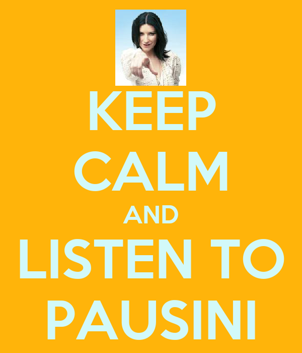 KEEP CALM AND LISTEN TO PAUSINI