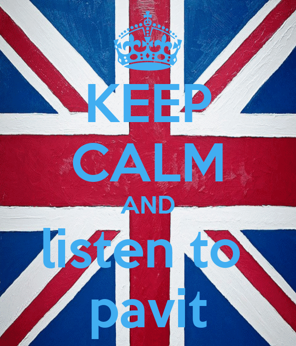 KEEP CALM AND listen to  pavit