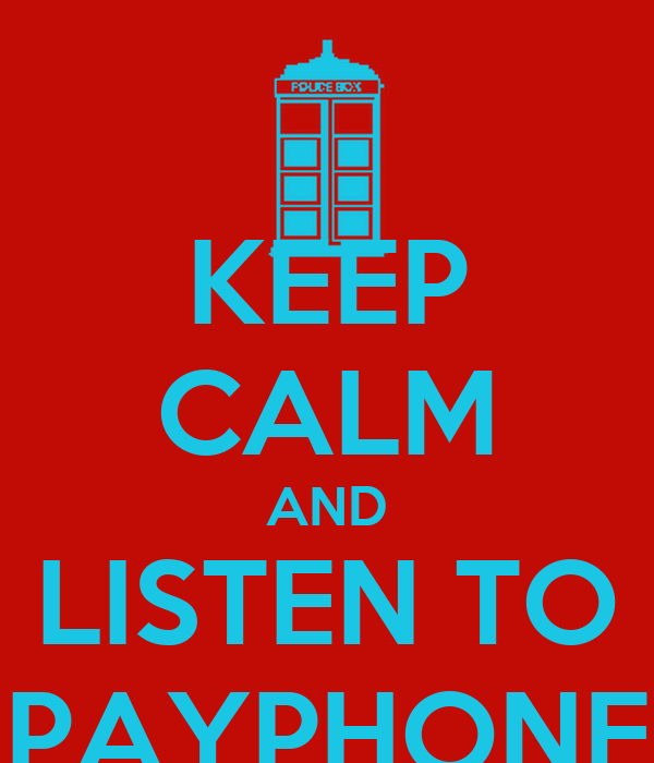 KEEP CALM AND LISTEN TO PAYPHONE