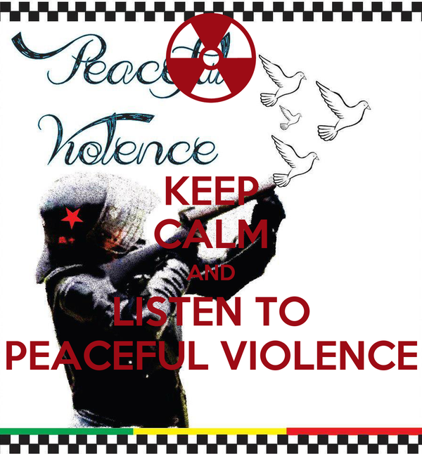 KEEP CALM AND LISTEN TO PEACEFUL VIOLENCE