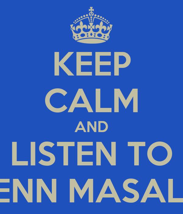 KEEP CALM AND LISTEN TO PENN MASALA