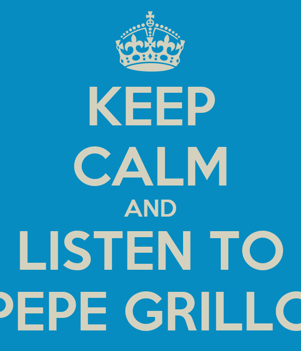 KEEP CALM AND LISTEN TO PEPE GRILLO