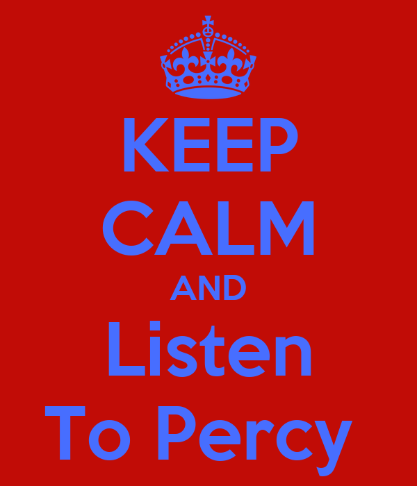 KEEP CALM AND Listen To Percy