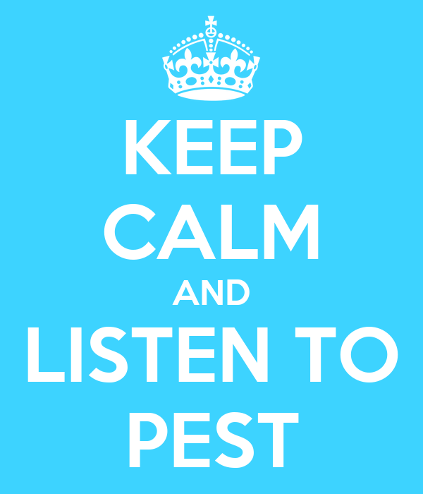 KEEP CALM AND LISTEN TO PEST