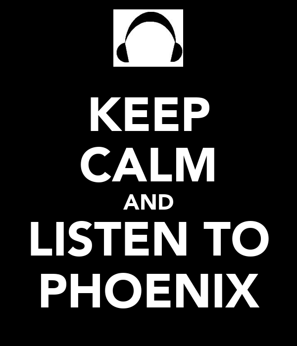 KEEP CALM AND LISTEN TO PHOENIX