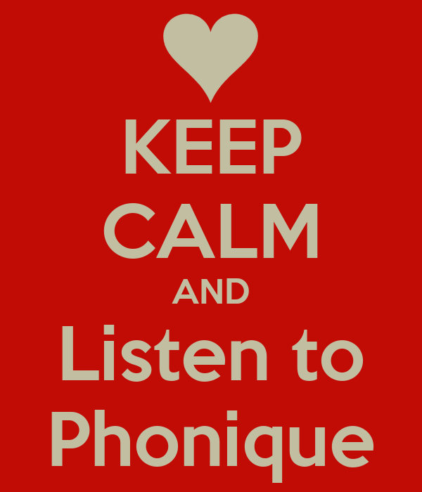 KEEP CALM AND Listen to Phonique