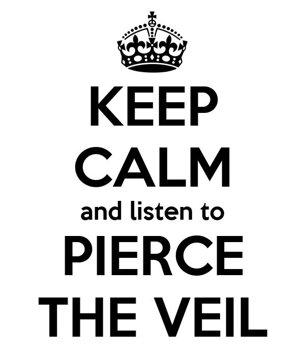 KEEP CALM and listen to PIERCE THE VEIL
