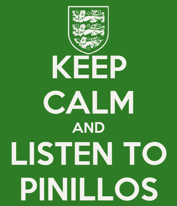 KEEP CALM AND LISTEN TO PINILLOS