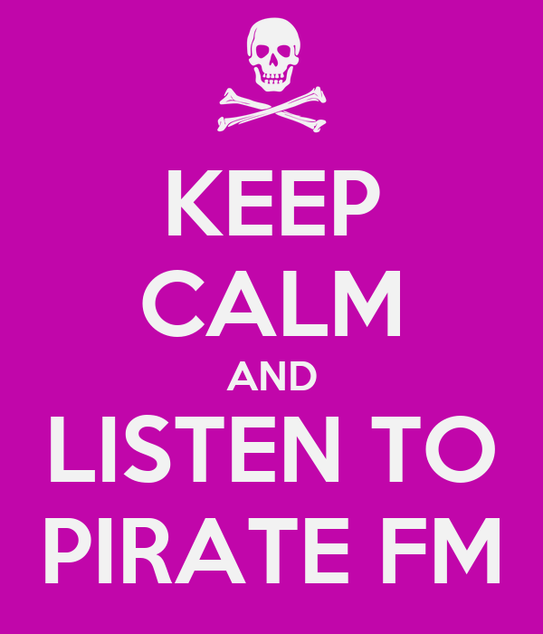 KEEP CALM AND LISTEN TO PIRATE FM