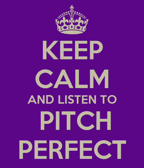 KEEP CALM AND LISTEN TO  PITCH PERFECT