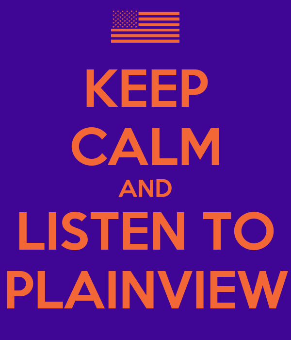 KEEP CALM AND LISTEN TO PLAINVIEW