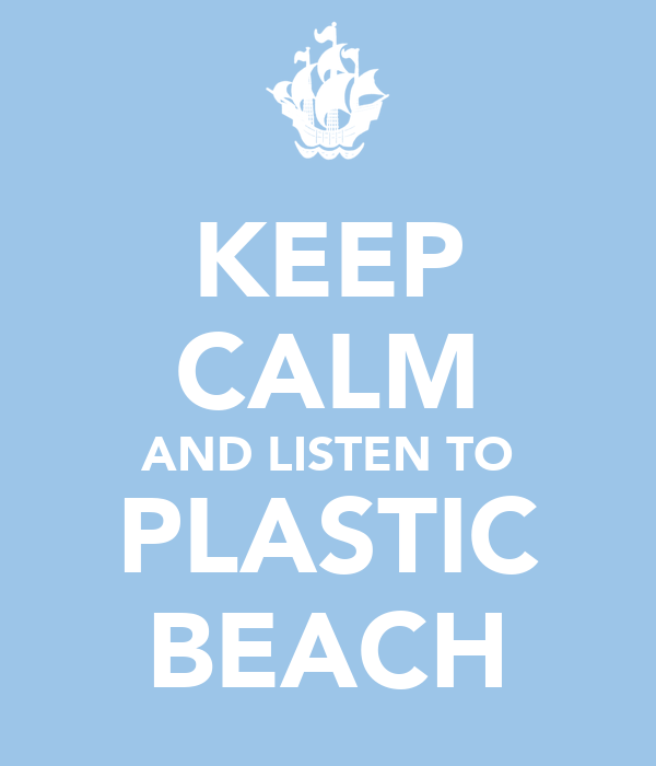 KEEP CALM AND LISTEN TO PLASTIC BEACH