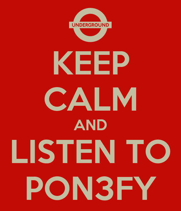 KEEP CALM AND LISTEN TO PON3FY