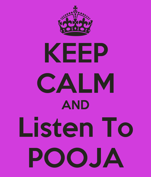 KEEP CALM AND Listen To POOJA