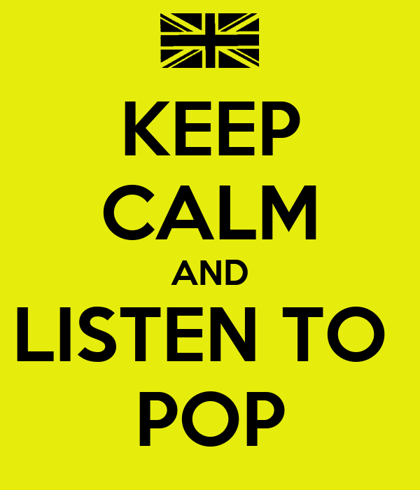 KEEP CALM AND LISTEN TO  POP