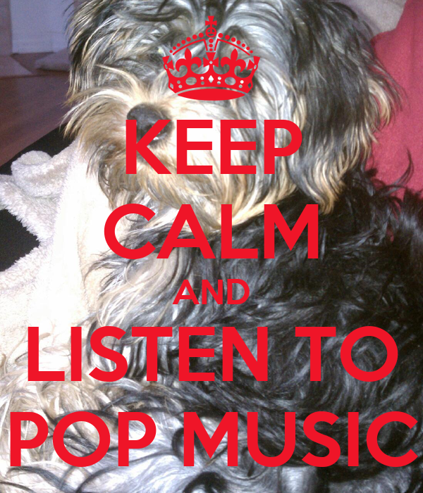 KEEP CALM AND LISTEN TO POP MUSIC