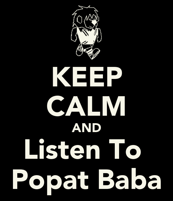 KEEP CALM AND Listen To  Popat Baba