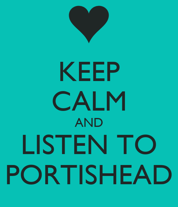 KEEP CALM AND LISTEN TO PORTISHEAD