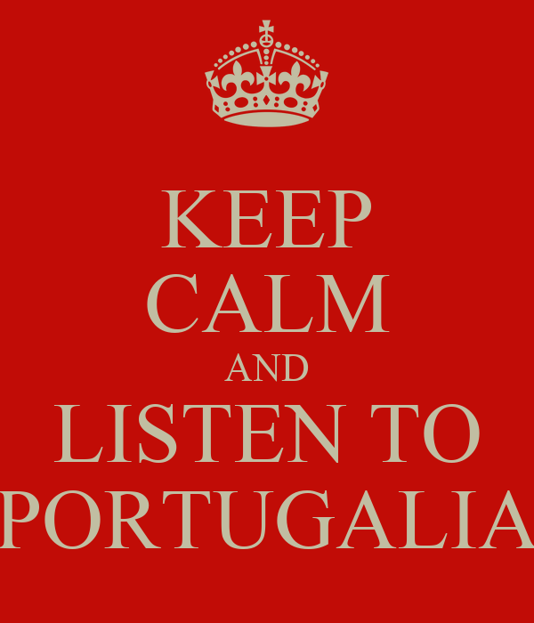 KEEP CALM AND LISTEN TO PORTUGALIA